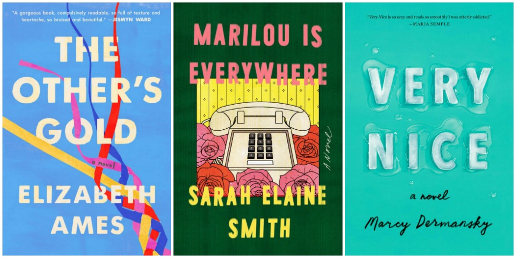 The Other's Gold by Elizabeth Ames, Marilou is Everywhere by Sarah Elaine Smith and Very Nice by Marcy Dermansky