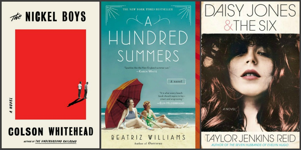 The Nickel Boys by Colson Whitehead, A Hundred Summers by Beatriz Williams and Daisy Jones & The Six by Taylor Jenkins Reid