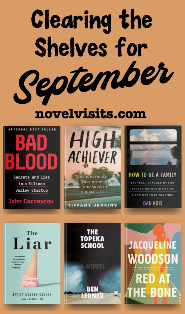 Bad Blood by John Carreyrou, High Achiever by Tiffany Jenkins, How to Be a Family by Dan Kois, The Liar by Ayelt Gundar-Goshen, The Topeka School by Ben Lerner, Red at the Bone by Jacqueline Woodson