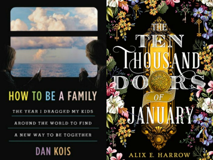 How to Be a Family by Dan Kois and The Ten Thousand Doors of January by Alix E. Harrow
