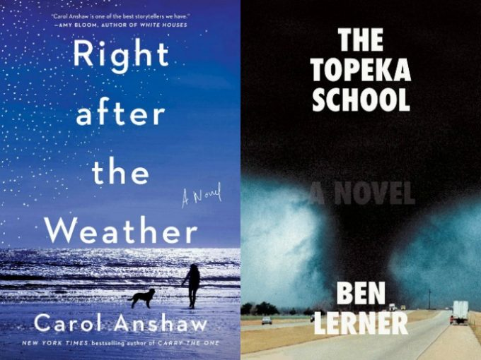 Right After the Weather by Carol Anshaw and The Topeka School by Ben Lerner