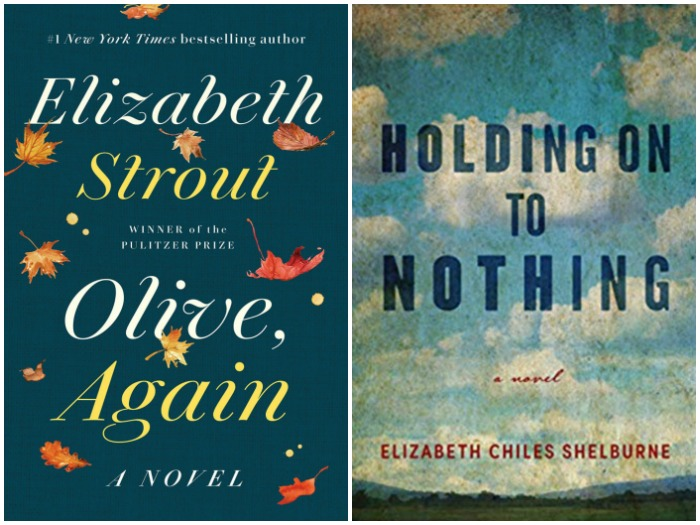 Olive, Again by Elizabeth Strout and Holding on to Nothing by Elizabeth Chiles Shelbourne