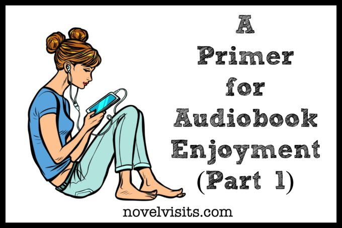 From Novel Visits: A Primer for Audiobook Enjoyment (Part 1)