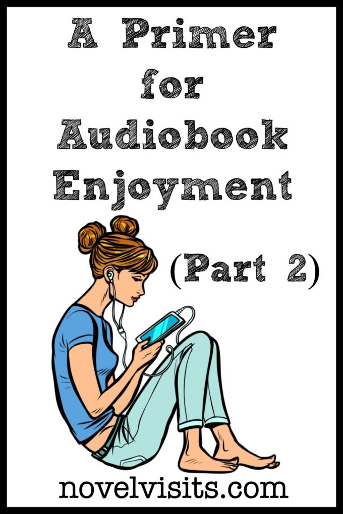 From Novel Visits: A Primer for Audiobook Enjoyment (Part 2)
