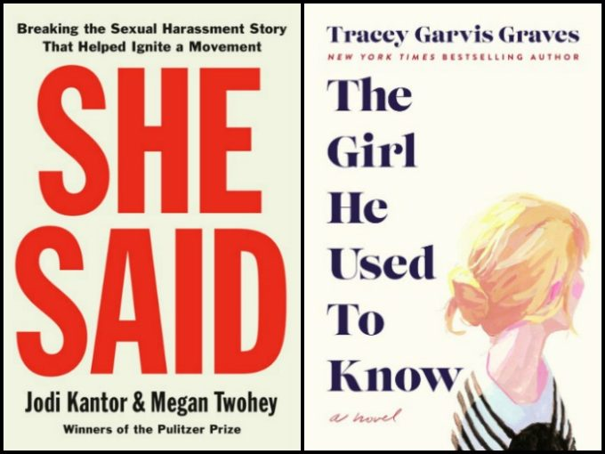 She Said by Jodi Kantor & Megan Twohey and The Girl He Used to Know by Tracey Garvis Graves
