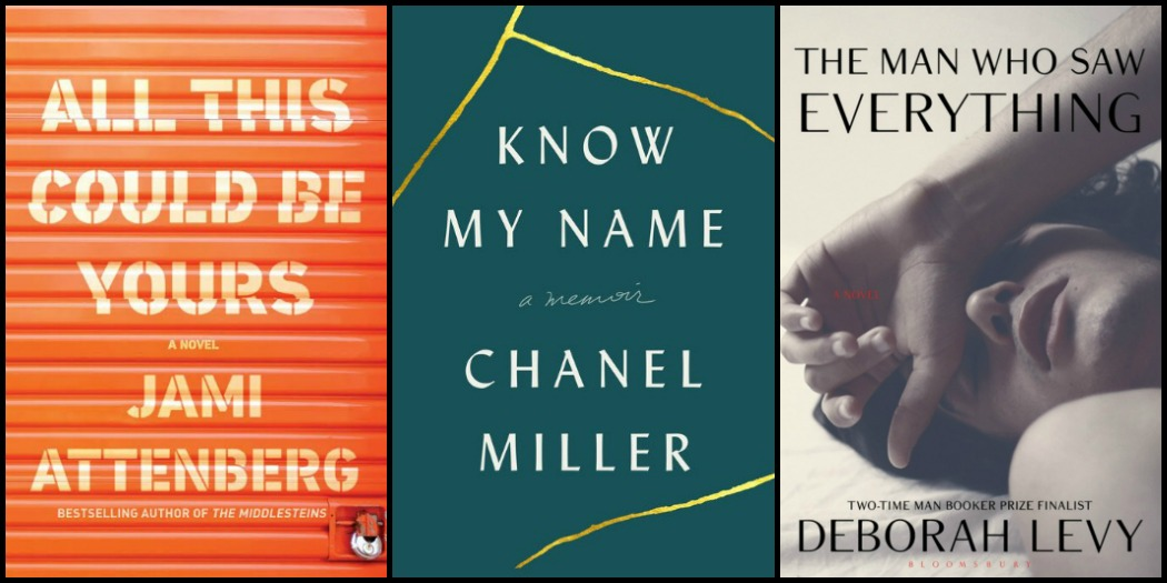 All This Could by Yours by Jami Attenberg, Know My Name by Chanel Miller, and The Man Who Saw Everything by Deborah Levy