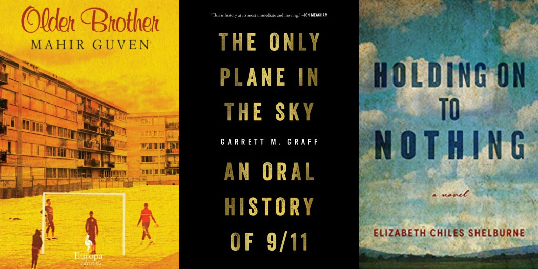 Older Brother by Mahir Guven, The Only Plane in the Sky by Garrett M. Graff and Holding On to Nothing by Elizabeth Chiles Shelburne