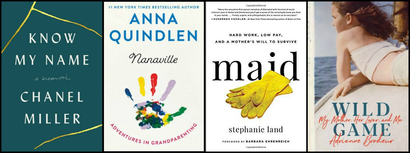 Know My Name by Chanel Miller, Nanaville by Anna Quindlen, Maid by Stephanie Land and Wild Game by Adrienne Broduer