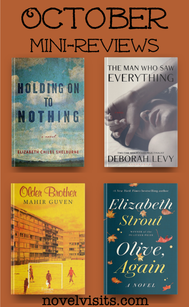 Holding On To Nothing by Elizabeth Chiles Shelburne, The Man Who Had Everything by Deborah Levy, Olive, Again by Elizabeth Strout and Older Brother by Mahir Guven