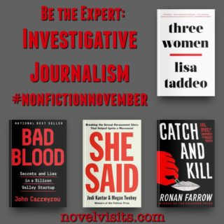 Novel Visits' Be the Expert: Investigative Journalism - Three Women by Lisa Taddeo, Bad Blood by John Carreyrou, She Said by Jodi Kantor & Megan Twohey, and Catch and Kill by Ronan Farrow
