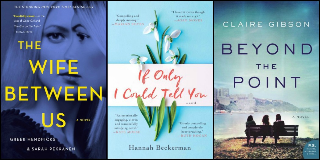 The Wife Between Us by Greer Hendricks & Sarah Pekkanen, If Only I Could Tell You by Hannah Beckerman and Beyond the Point by Claire Gibson