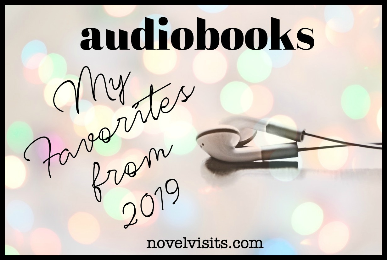 Novel Visits' AUDIOBOOKS ~ My Favorites from 2019
