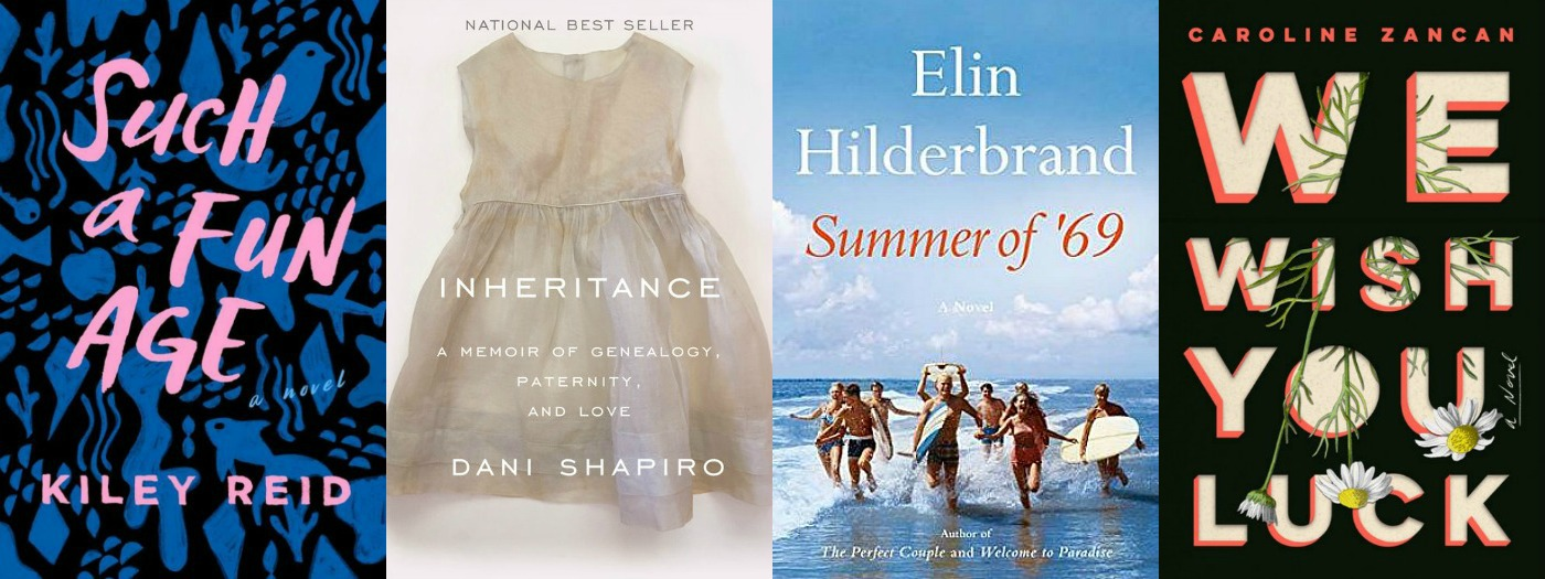Such a Fun Age by Kiley Reid, Inheritance by Dani Shapiro, Summer of '69 by Elin Hilderbrand and We Wish You Luck by Caroline Zancan