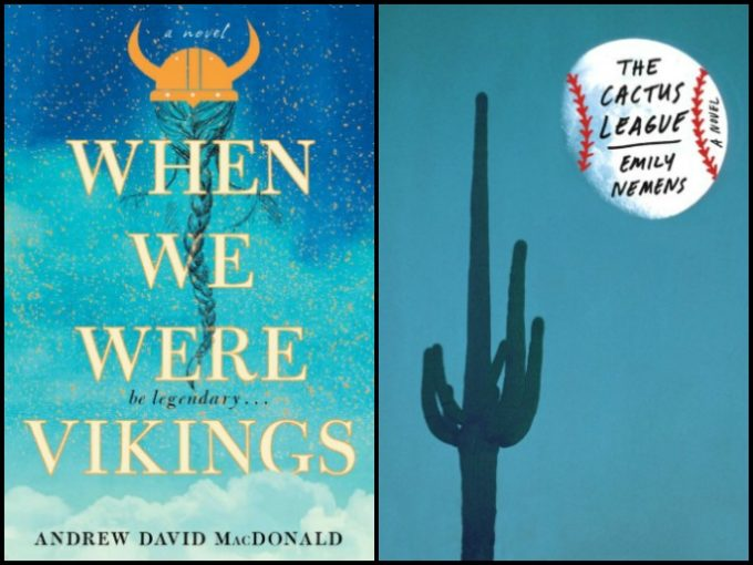 When We Were Vikings by Andrew David MacDonald and The Cactus League by Emily Nemens