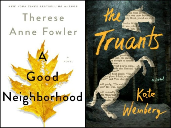 A Good Neighborhood by Therese Anne Fowler and The Truants by Kate Weinberg