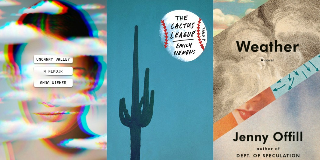 Uncanny Valley by Anna Wiener, The Cactus League by Emily Nemens, and Weather by Jenny Offill