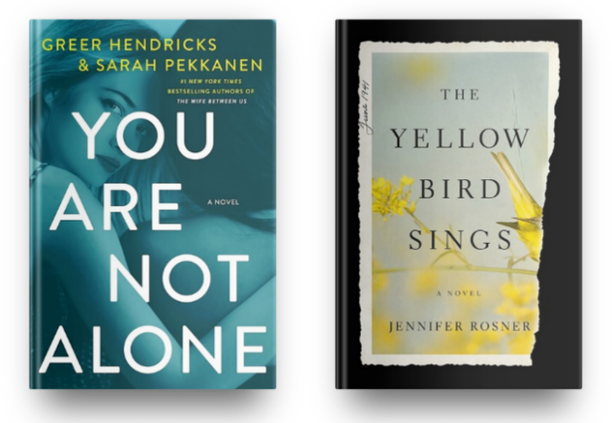 You Are Not Alone by Greer Hendricks and Sarah Pekkanen and The Yellow Bird Sings by Jennifer Rosner