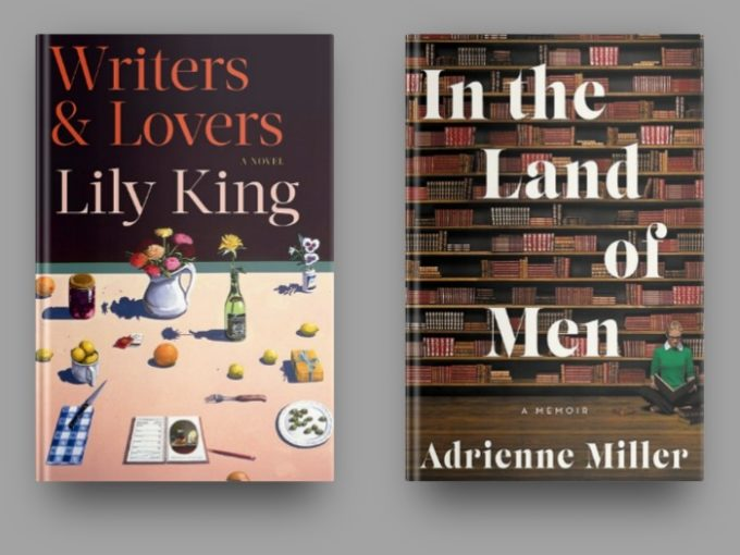Writers & Lovers by Lily King and In The Land of Men by Adrienne Miller