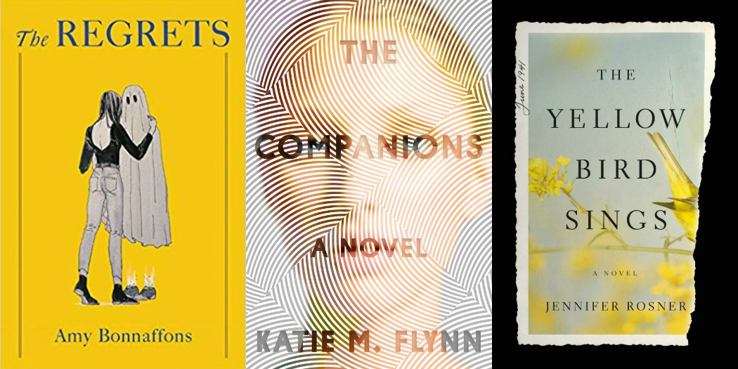 The Regrets by Amy Bonnaffons, The Companions by Katie Flynn and The Yellow Bird Sings by Jennifer Rosner