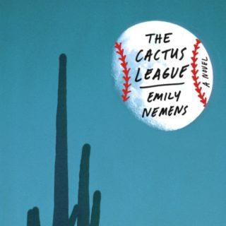 The Cactus League by Emily Nemens