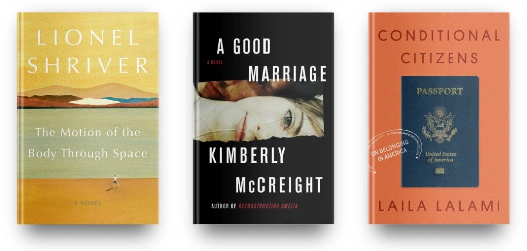 The Motion of the Body Through Space by Lionel Shriver, A Good Marriage by Kimberly McCreight and Conditional Citizens by Laila Lalami