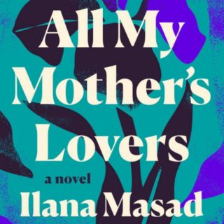 All My Mother's Lover's by Ilana Masad