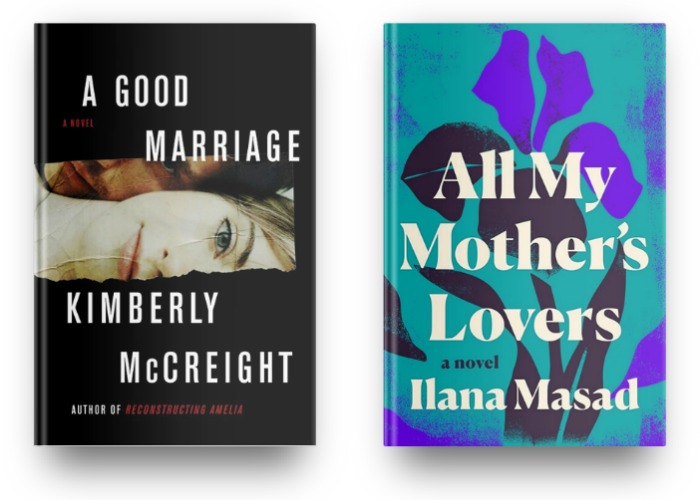 A Good Marriage by Kimberly McCreight and All My Mother's Lovers by Ilana Masad