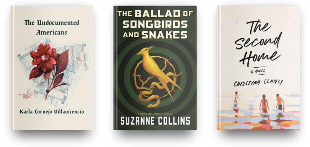 The Undocumented Americans by Karla Cornejo Villavicencio, The Ballad of Songbirds and Snakes by Suzanne Collins and The Second Home by Christina Clancy
