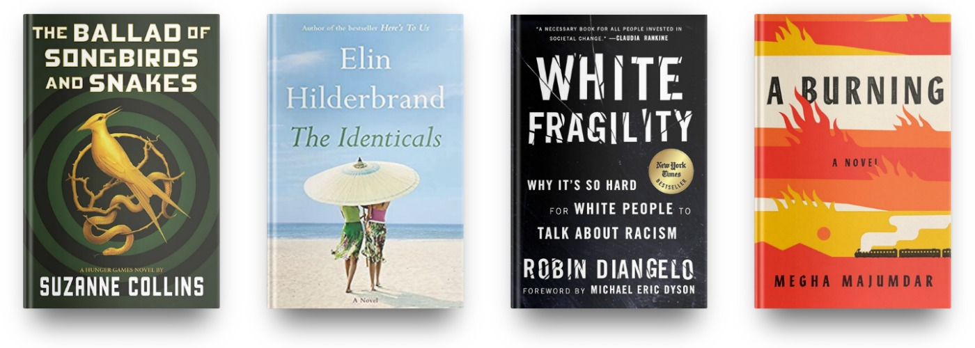 The Ballad of Songbirds and Snakes by Suzanne Collins, The Identicals by Elin Hilderbrand, White Fragility by Robin DiAngelo, and A Burning by Megha Maj
