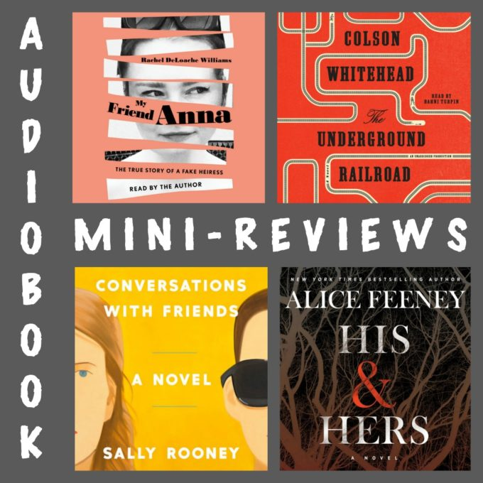 My Friend Anna by Rachel DeLoache Williams, The Underground Railroad by Colson Whitehead, Conversations with Friends by Sally Rooney and His & Hers by Alice Feeney
