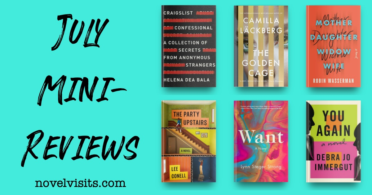 Craigslist Confessional by helena Dea Bala, The Golden Cage by Camilla Lackberg, Mother Daughter Widow Wife by Robin Wasserman, The Party Upstairs by Lee Conell, Want by Lynn Steger Strong and You Again by Debra Jo Immergut