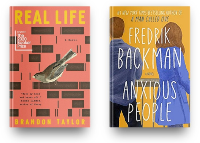 Real Life by Brandon Taylor and Anxious People by Fredrik Backman