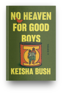 No Heaven for Good Boys by Keisha Bush