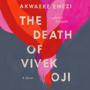 The Death of Vivek Oji by Akwaeke Emezi (audiobook)