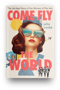 Come Fly the World by Julia Cooke