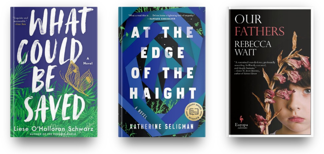 What Could Be Saved by Liese O'Halloran Schwarz, At the Edge of the Haight by Katherine Seligman, and Our Fathers by Rebecca Wait