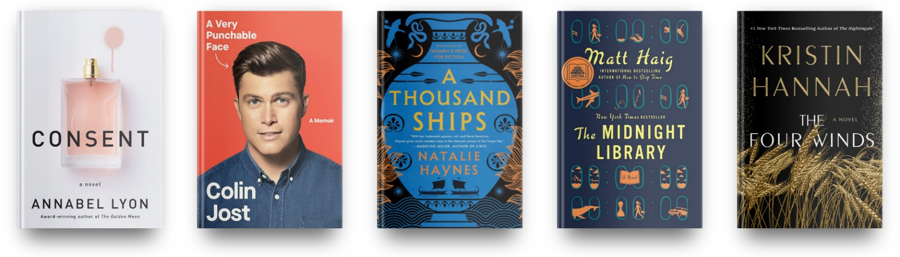 Consent by Annabel Lyon, A Very Punchable Face by Colin Jost, A Thousand Ships by Natalie Haynes, The Midnight Library by Matt Haig, and The Four Winds by Kristin Hannah