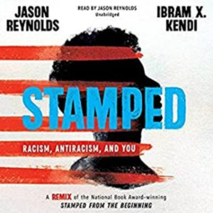 Stamped: Racism, Antiracism and You by Jason Reynolds and Ibram X. Kendi