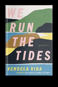 We Run the Tides by Vendela Vida