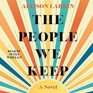 The People We Keep by Allison Larkin - Audiobook