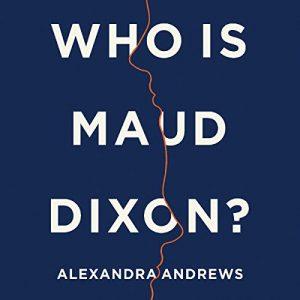 Audiobook - Who is Maud Dixon by Alexandra Andrews