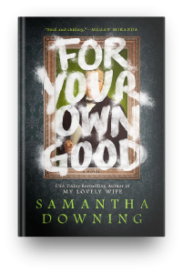 For Your Own Good by Samantha Downing (via Novel Visits)